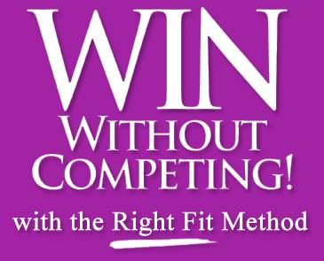 WIN Without Competing! with the Right Fit Method